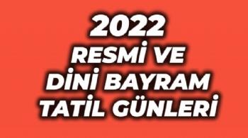 2022 Resmi Tatiller, 2022 Kurban Bayramı Ne Zaman, 2022 Ramazan Bayramı Ne Zaman